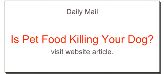 Daily Mail Is Pet Food Killing Your Dog? visit website article.